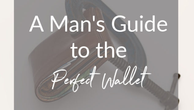 A Man's Guide to the Perfect Wallet