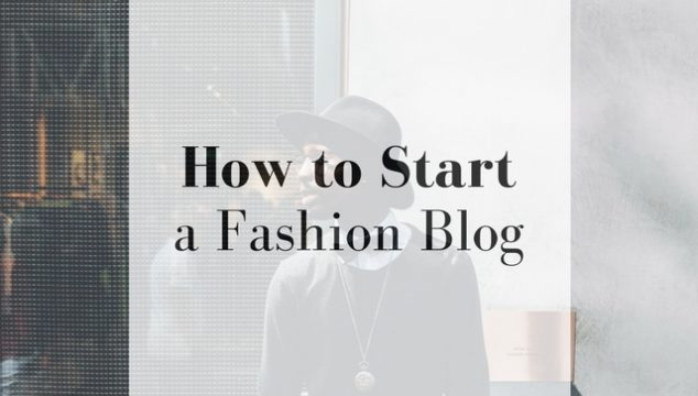How to Start a Fashion Blog (Experience from a Fashion Blogger)